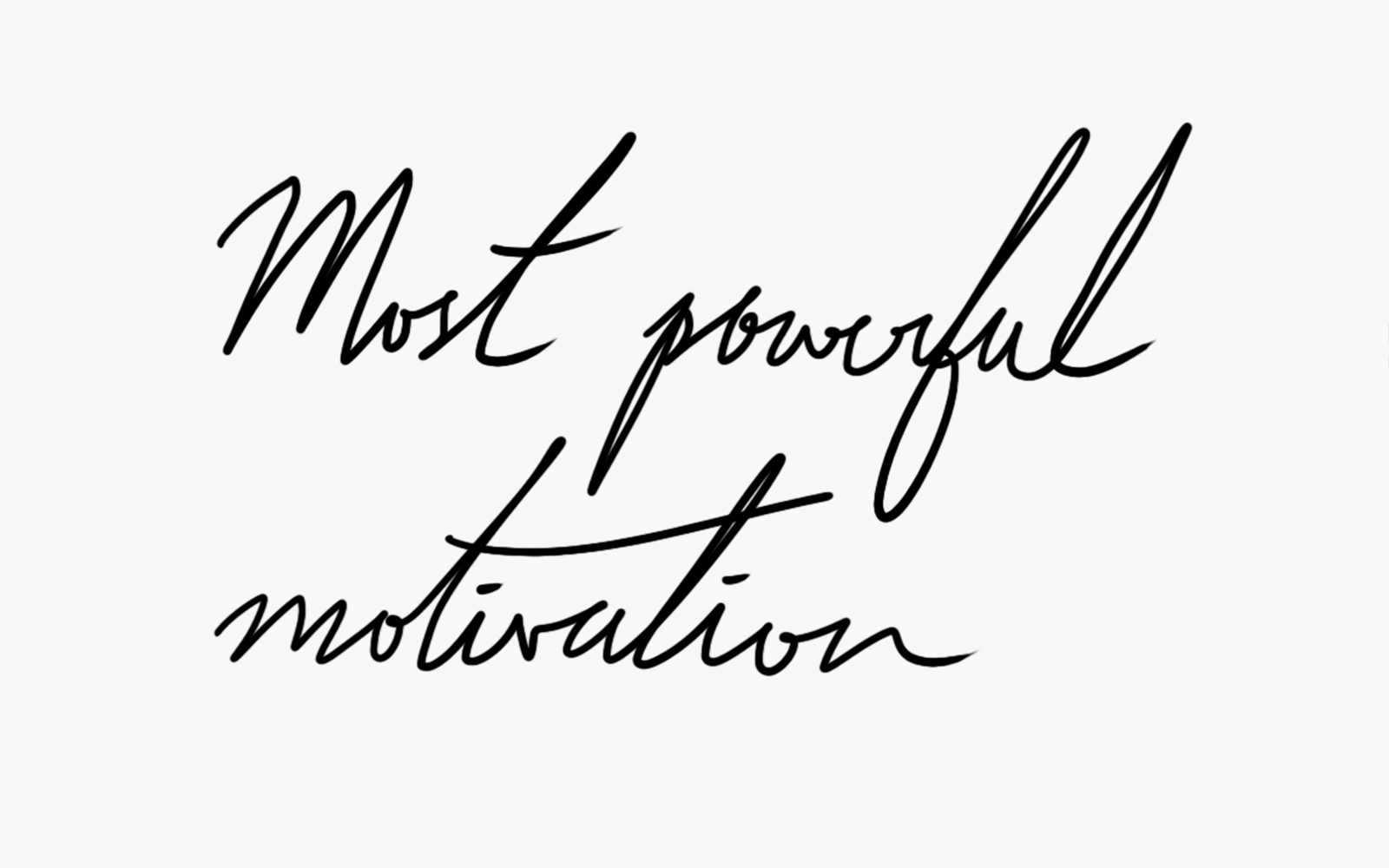 Most powerful motivation